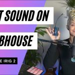 10 Steps for Clubhouse Audio Using iRig 2